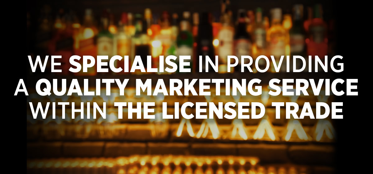 We specialise in providing a quality marketing service within the licensed trade